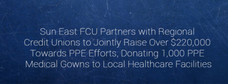 Sun East FCU Partners with Regional Credit Unions to Jointly Raise Over $220,000 Towards PPE Efforts; Donating 1,000 PPE Medical Gowns to Local Healthcare Facilities